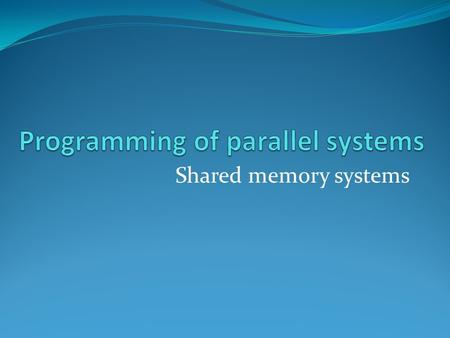 Shared memory systems. What is a shared memory system Single memory space accessible to the programmer Processor communicate through the network to the.