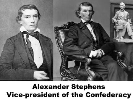 Alexander Stephens Vice-president of the Confederacy.