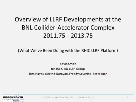 Overview of LLRF Developments at the BNL Collider-Accelerator Complex 2011.75 - 2013.75 (What We've Been Doing with the RHIC LLRF Platform) Kevin Smith.