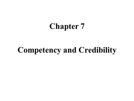Chapter 7 Competency and Credibility. Competency: A witness is properly able to take the stand and give testimony in court. Competency is the second test.