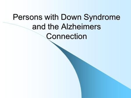 Persons with Down Syndrome and the Alzheimers Connection.