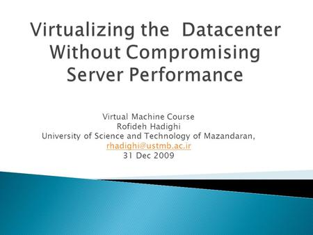 Virtual Machine Course Rofideh Hadighi University of Science and Technology of Mazandaran, 31 Dec 2009.