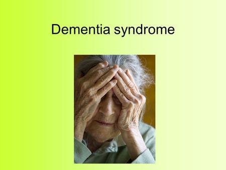 Dementia syndrome.