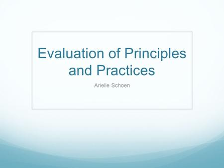 Evaluation of Principles and Practices Arielle Schoen.