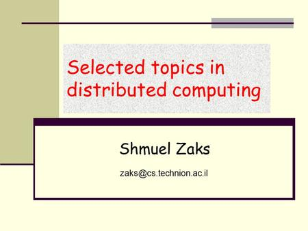 Selected topics in distributed computing Shmuel Zaks