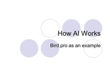 How AI Works Bird.pro as an example. An Expert System enabled by Prolog An inferencing system enabled by Prolog, or other AI language like Lisp Information.