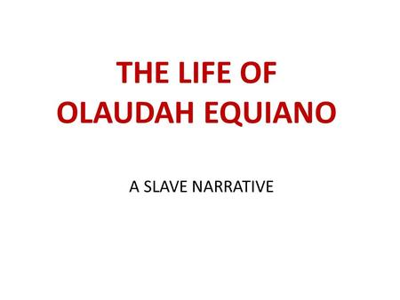 THE LIFE OF OLAUDAH EQUIANO A SLAVE NARRATIVE SLAVERY Brought by the Dutch, the first African slaves in North America arrived at Jamestown, Virginia,