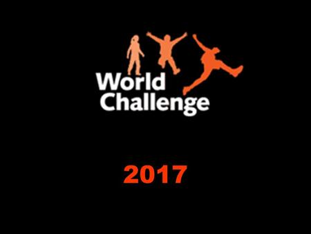 2017. Why take part in World Challenge? To share in a month-long adventure To experience a developing country To work with local people to achieve something.