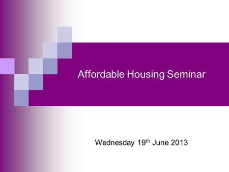 Affordable Housing Seminar Wednesday 19 th June 2013.