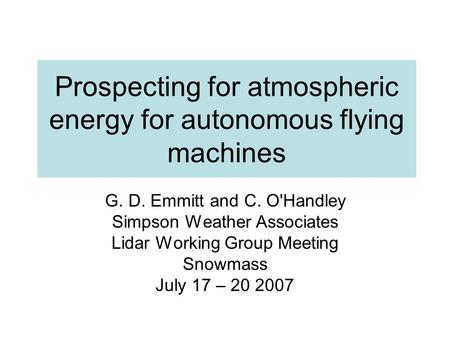 Prospecting for atmospheric energy for autonomous flying machines G. D. Emmitt and C. O'Handley Simpson Weather Associates Lidar Working Group Meeting.