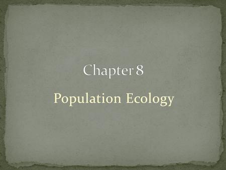 Chapter 8 Population Ecology.
