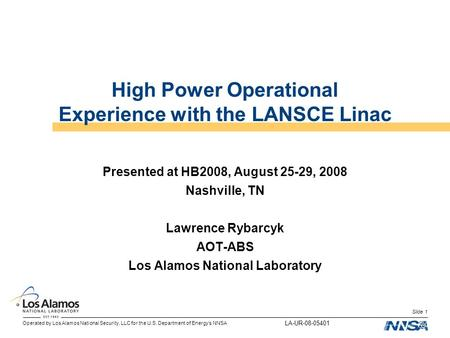 Operated by Los Alamos National Security, LLC for the U.S. Department of Energy's NNSA Slide 1 High Power Operational Experience with the LANSCE Linac.