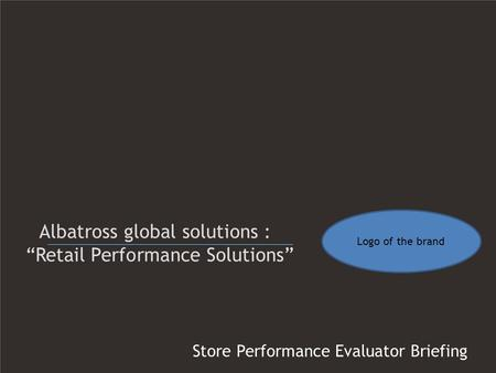 "Store Performance Evaluator Briefing Albatross global solutions : ""Retail Performance Solutions"" Logo of the brand."
