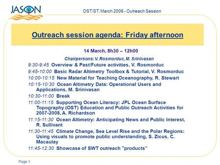 OST/ST, March 2006 - Outreach Session Page 1 Outreach session agenda: Friday afternoon 14 March, 8h30 – 12h00 Chairpersons: V. Rosmorduc, M. Srinivasan.
