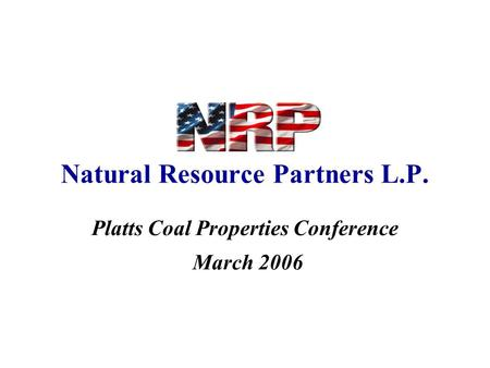 Natural Resource Partners L.P. Platts Coal Properties Conference March 2006.