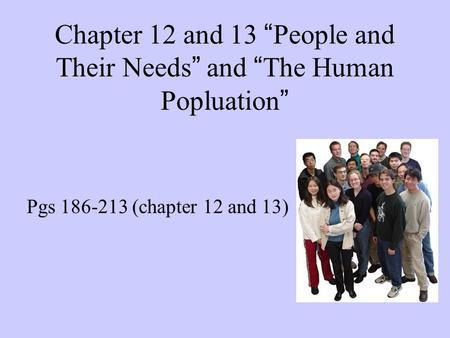 "Chapter 12 and 13 ""People and Their Needs"" and ""The Human Popluation"""