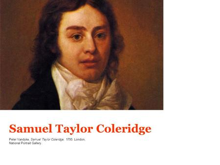 Samuel Taylor Coleridge Peter Vandyke, Samuel Taylor Coleridge, 1795. London, National Portrait Gallery.
