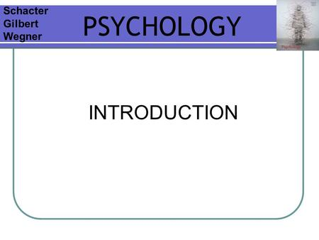 Schacter Gilbert Wegner PSYCHOLOGY INTRODUCTION.
