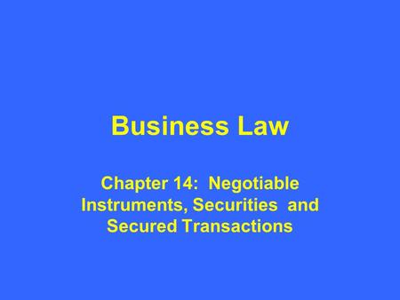 Business Law Chapter 14: Negotiable Instruments, Securities and Secured Transactions.
