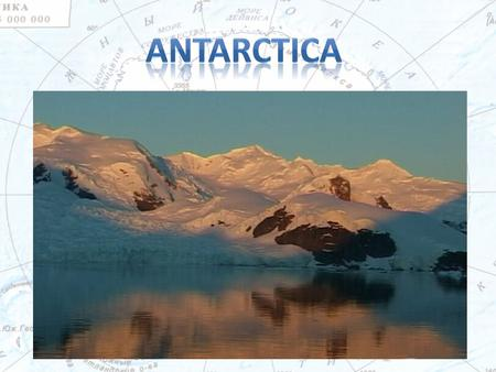Antarctica lies wholly within the antarctic polar circle. The total area of the continent is 14 mln sq km. The average height over the sea level is 580.