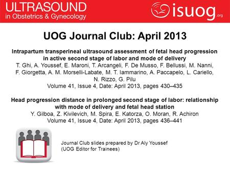 UOG Journal Club: April 2013 Intrapartum transperineal ultrasound assessment of fetal head progression in active second stage of labor and mode of delivery.