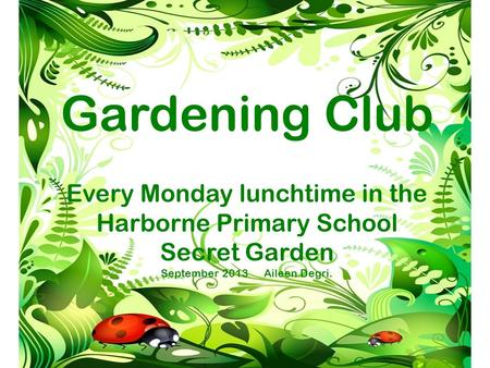 Gardening Club Every Monday lunchtime in the Harborne Primary School Secret Garden September 2013 Aileen Degri.