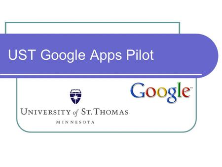 UST Google Apps Pilot. Introductions Agenda: Welcome! Introduce IRT Project Team Project Overview Expectations Instructions Help & Support Questions.