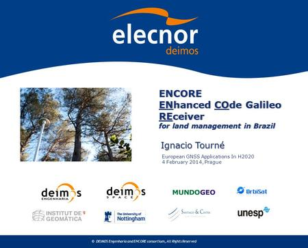 © DEIMOS Engenharia and ENCORE consortium, All Rights Reserved ENCORE ENhanced COde Galileo REceiver for land management in Brazil Ignacio Tourné European.