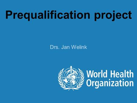 Prequalification project Drs. Jan Welink.  * Note to applicants on the choice of comparator products for the prequalification.