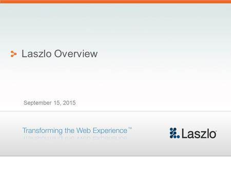 September 15, 2015 Laszlo Overview. 2 Copyright (c) 2007 Laszlo Systems, Inc. Laszlo Systems: Leader in RIA Software Pioneer of Rich Internet Applications.