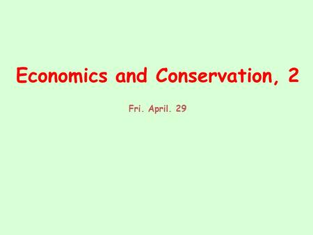 Economics and Conservation, 2 Fri. April. 29. REVIEW: Cost Benefit Analysis (CBA) Overview Political observation – CBA was mandated for all new USA policies.