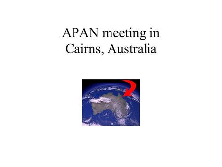 APAN meeting in Cairns, Australia. APAN books the Hilton QuestNet books the Cairns International Resort The venues are just across the road from each.