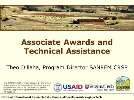 Office of International Research, Education, and Development, Virginia Tech Associate Awards and Technical Assistance Theo Dillaha, Program Director SANREM.