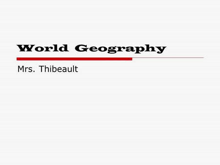 World Geography Mrs. Thibeault. What you need… Everyday bring: A notebook Textbook Planner Pen / Pencil.