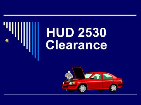 HUD 2530 Clearance HUD 2530 CLEARANCE Previous Participation Clearance 24 CFR 200.210 24 CFR 200.233.