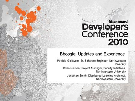 Bboogle: Updates and Experience Patricia Goldweic, Sr. Software Engineer, Northwestern University Brian Nielsen, Project Manager, Faculty Initiatives,