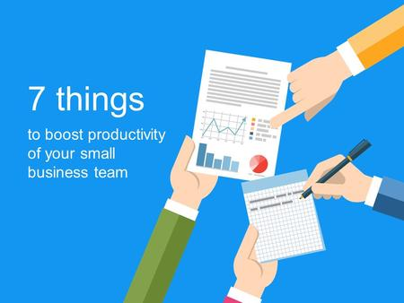 7 things to boost productivity of your small business team.