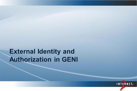 External Identity and Authorization in GENI. Topics Federated identity and virtual organizations ABAC Creating and transporting attributes.