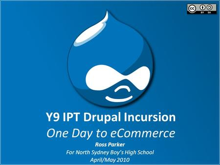 Y9 IPT Drupal Incursion One Day to eCommerce Ross Parker For North Sydney Boy's High School April/May 2010.