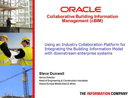 Steve Dunwell Senior Director Head of Engineering & Construction Industries Oracle Europe Middle East & Africa Collaborative Building Information Management.