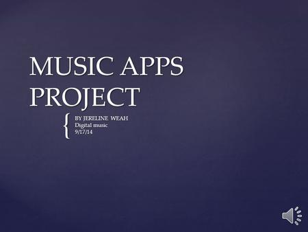 { MUSIC APPS PROJECT BY JERELINE WEAH Digital music 9/17/14.
