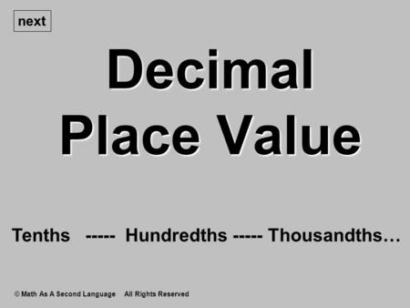 Decimal Place Value © Math As A Second Language All Rights Reserved next Tenths ----- Hundredths ----- Thousandths…