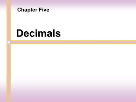 Decimals Chapter Five Introduction to Decimals Section 5.1.