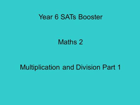 Year 6 SATs Booster Maths 2 Multiplication and Division Part 1.