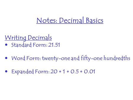Notes: Decimal Basics Writing Decimals Standard Form: 21.51