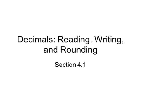 Decimals: Reading, Writing, and Rounding Section 4.1.