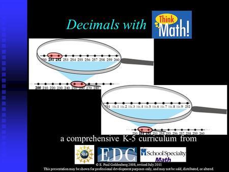 Decimals with a comprehensive K-5 curriculum from © E. Paul Goldenberg 2008, revised July 2011 This presentation may be shown for professional development.