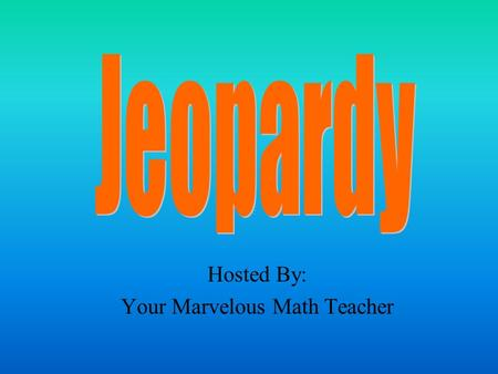 Hosted By: Your Marvelous Math Teacher 100 200 400 300 400 Place Value of Whole Numbers Place Value of Decimals Comparing and Ordering Adding and Subtracting.