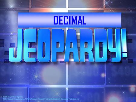 Click Once to Begin JEOPARDY! A game show template DECIMAL.