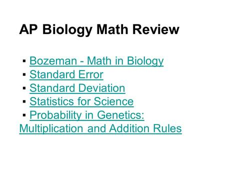 AP Biology Math Review ▪ Bozeman - Math in Biology ▪ Standard Error ▪ Standard Deviation ▪ Statistics for Science ▪ Probability in Genetics: Multiplication.